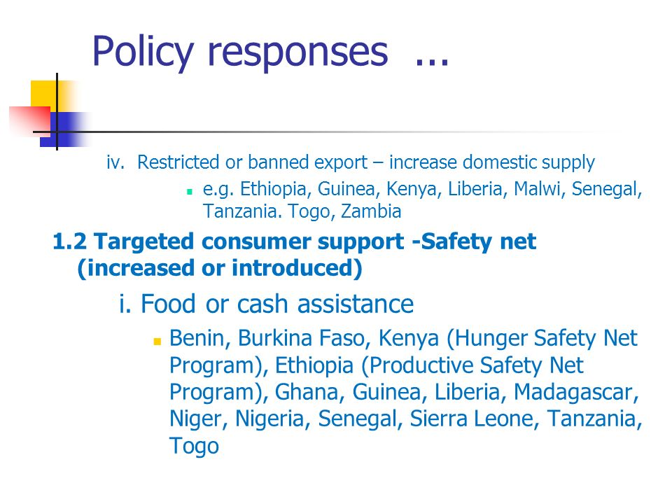 Policy responses... iv. Restricted or banned export – increase domestic supply e.g.