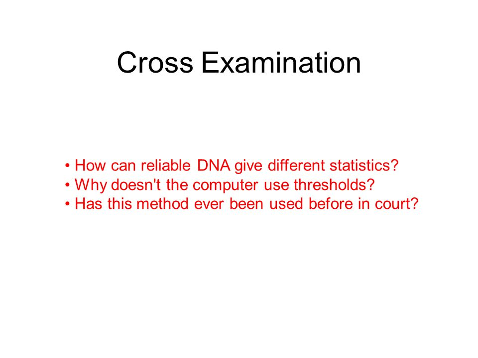 Cross Examination How can reliable DNA give different statistics.