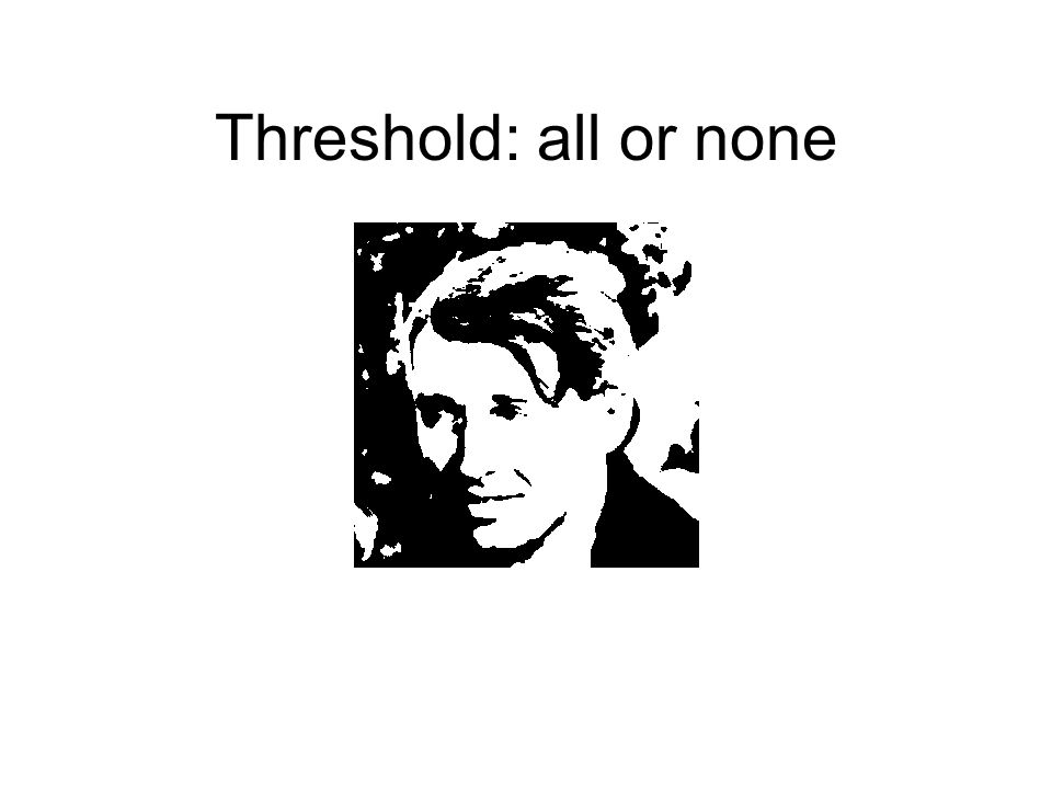 Threshold: all or none