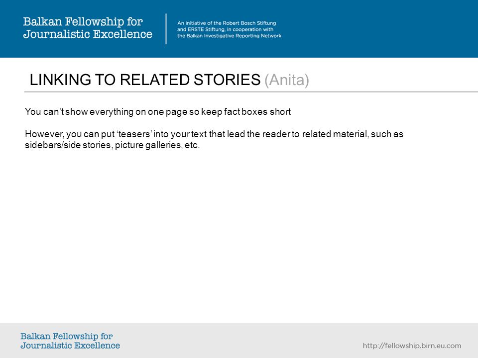 LINKING TO RELATED STORIES (Anita) You cant show everything on one page so keep fact boxes short However, you can put teasers into your text that lead the reader to related material, such as sidebars/side stories, picture galleries, etc.