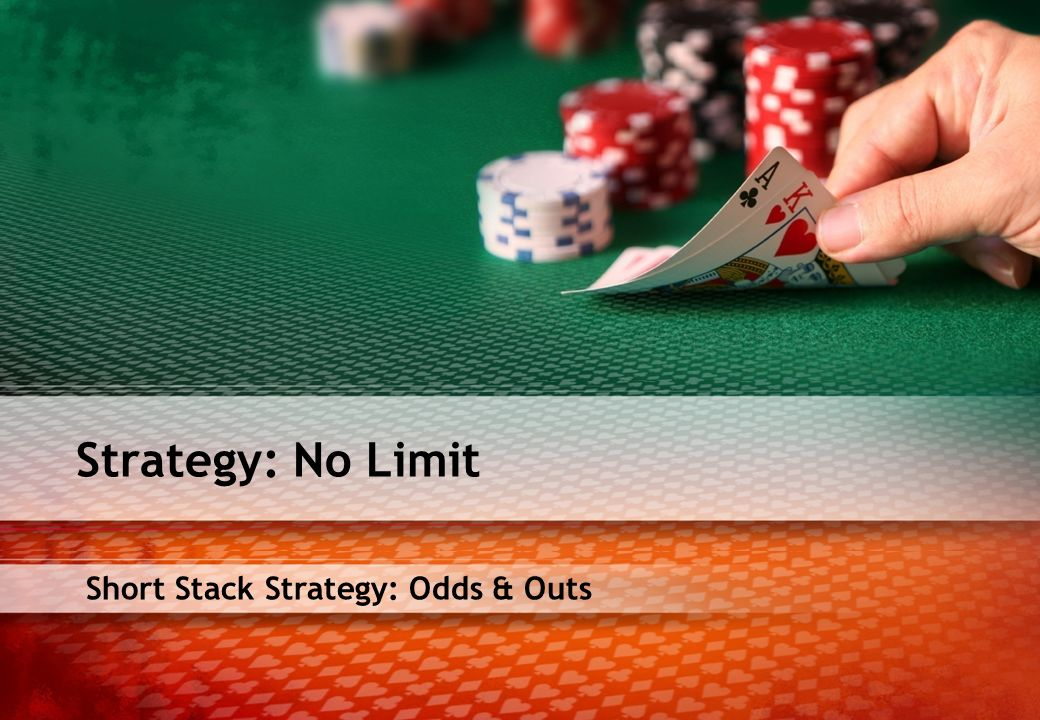 Short Stack Strategy: Odds & Outs Strategy: No Limit