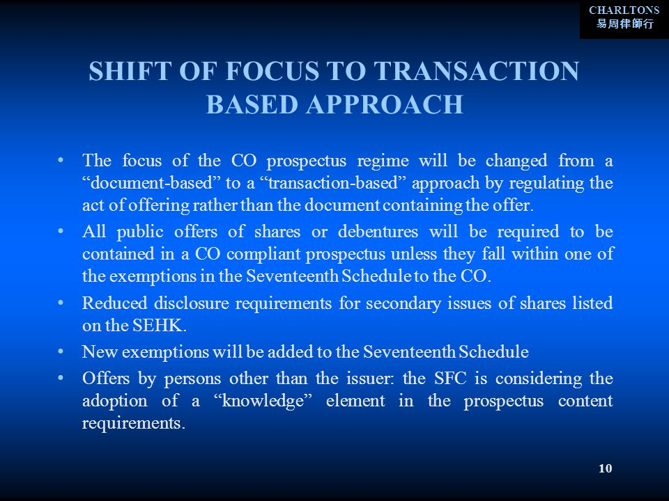 CHARLTONS 10 SHIFT OF FOCUS TO TRANSACTION BASED APPROACH The focus of the CO prospectus regime will be changed from a document-based to a transaction-based approach by regulating the act of offering rather than the document containing the offer.