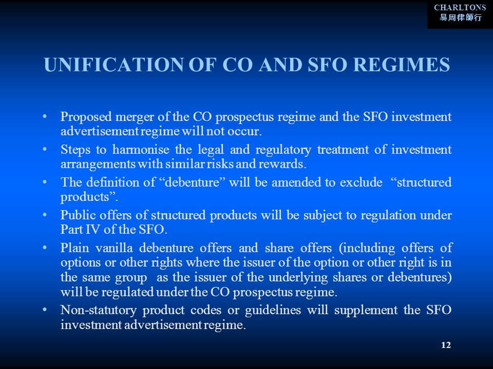 CHARLTONS 12 UNIFICATION OF CO AND SFO REGIMES Proposed merger of the CO prospectus regime and the SFO investment advertisement regime will not occur.