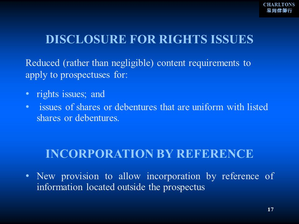 CHARLTONS 17 DISCLOSURE FOR RIGHTS ISSUES rights issues; and issues of shares or debentures that are uniform with listed shares or debentures. Reduced