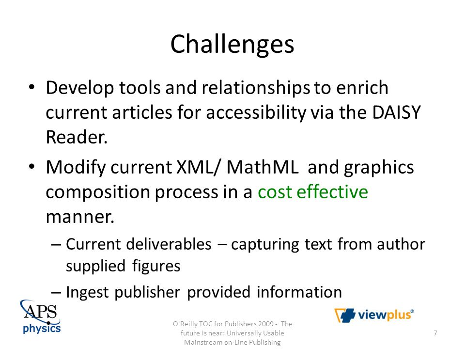 Challenges Develop tools and relationships to enrich current articles for accessibility via the DAISY Reader. Modify current XML/ MathML and graphics