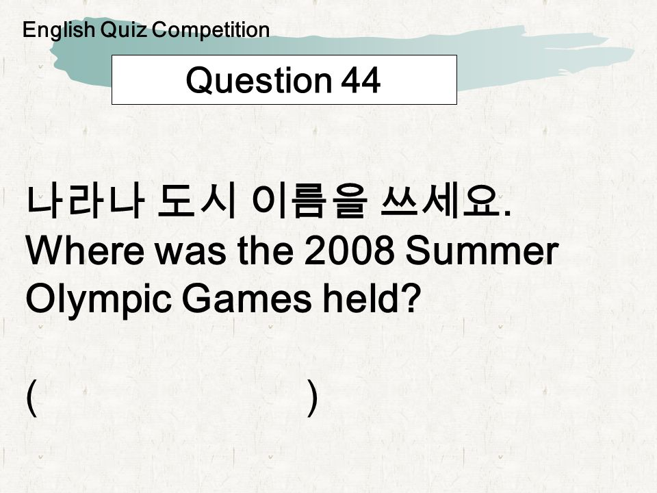 Question 44. Where was the 2008 Summer Olympic Games held? ( ) English Quiz Competition