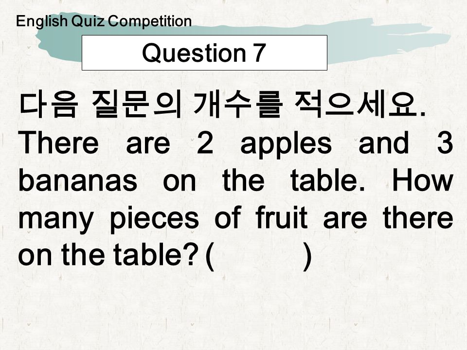 Question 7. There are 2 apples and 3 bananas on the table.