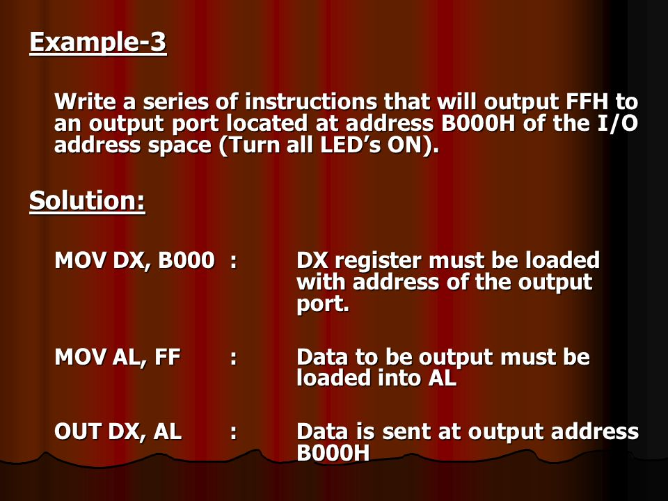 Example-3 Write a series of instructions that will output FFH to an output port located at address B000H of the I/O address space (Turn all LEDs ON).