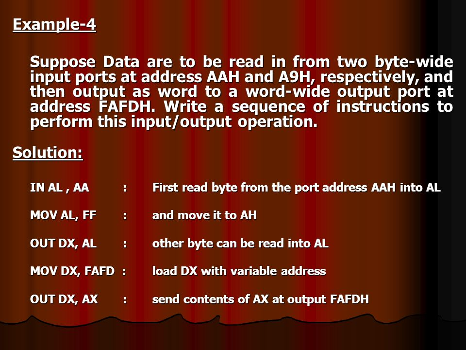 Example-4 Suppose Data are to be read in from two byte-wide input ports at address AAH and A9H, respectively, and then output as word to a word-wide o