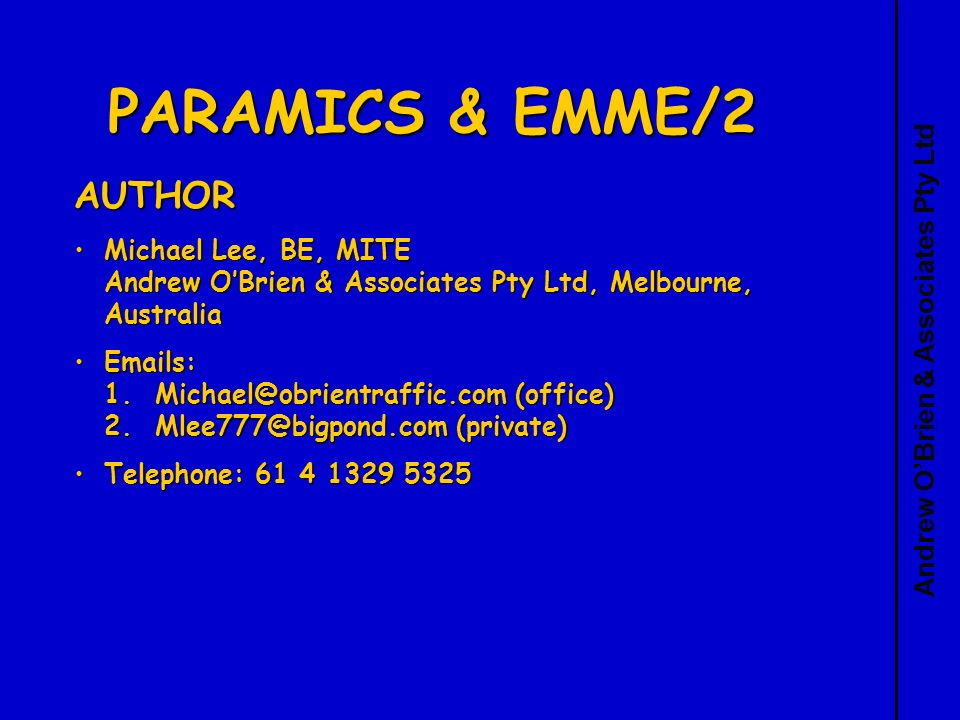 Andrew OBrien & Associates Pty Ltd PARAMICS & EMME/2 AUTHOR Michael Lee, BE, MITE Andrew OBrien & Associates Pty Ltd, Melbourne, AustraliaMichael Lee, BE, MITE Andrew OBrien & Associates Pty Ltd, Melbourne, Australia Emails: 1.