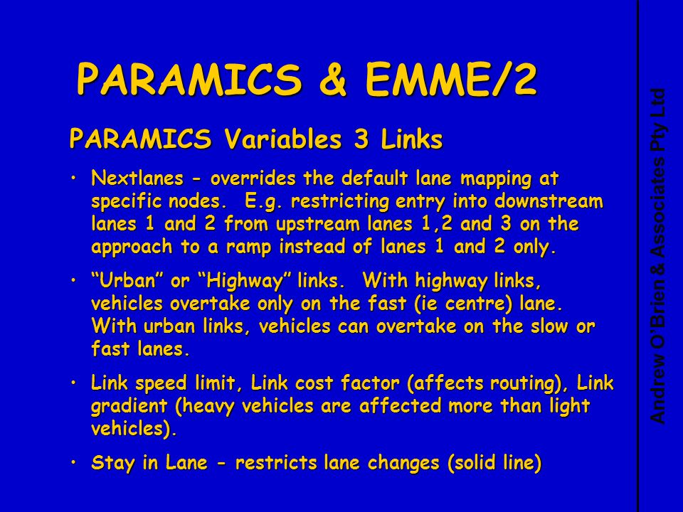 Andrew OBrien & Associates Pty Ltd PARAMICS & EMME/2 PARAMICS Variables 3 Links Nextlanes - overrides the default lane mapping at specific nodes.