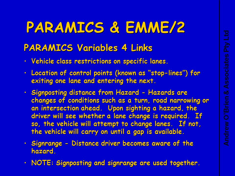 Andrew OBrien & Associates Pty Ltd PARAMICS & EMME/2 PARAMICS Variables 4 Links Vehicle class restrictions on specific lanes.Vehicle class restrictions on specific lanes.