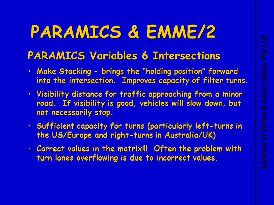 Andrew OBrien & Associates Pty Ltd PARAMICS & EMME/2 PARAMICS Variables 6 Intersections Make Stacking - brings the holding position forward into the intersection.