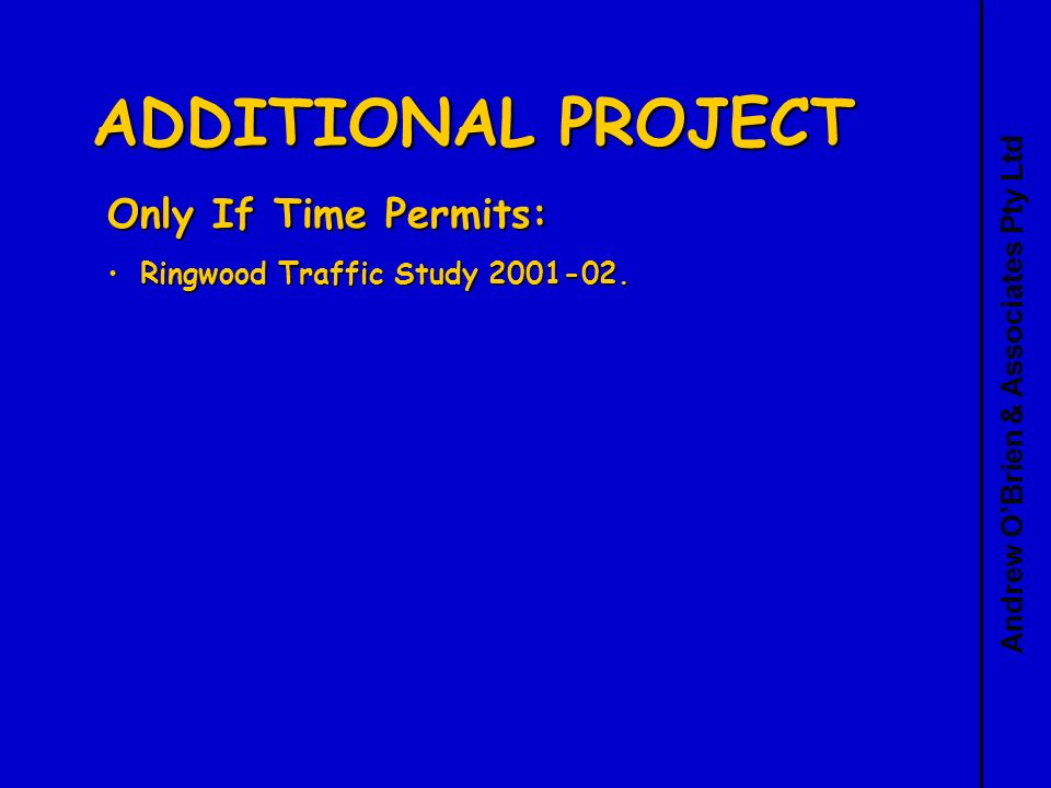 Andrew OBrien & Associates Pty Ltd ADDITIONAL PROJECT Only If Time Permits: Ringwood Traffic Study 2001-02.Ringwood Traffic Study 2001-02.