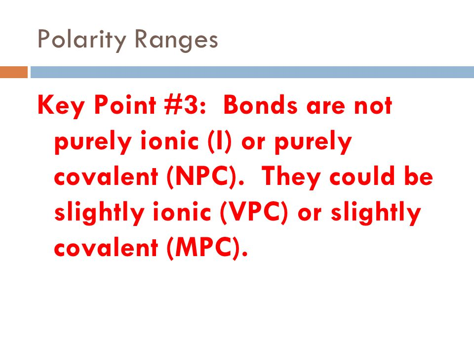 Polarity and Electronegativity Polar Covalent - electrons are pulled more toward one of the atoms Big EN! Nonpolar Covalent - electrons are shared equ