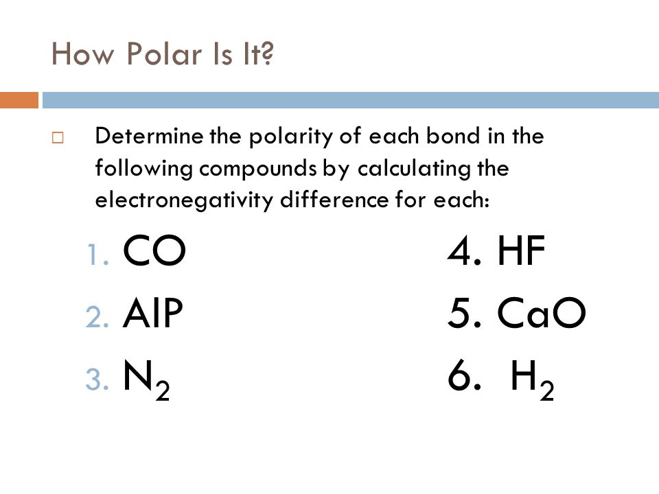 Example 2 Determine the type of bond in O 2 1. Find electronegativity ...