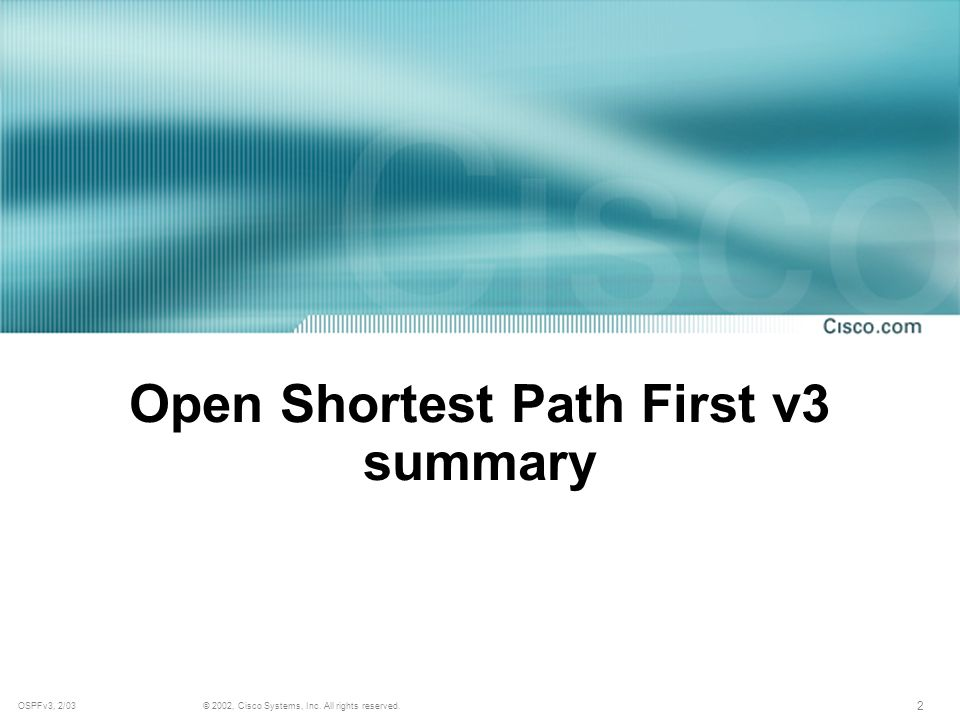 2 © 2002, Cisco Systems, Inc. All rights reserved.OSPFv3, 2/03 Open Shortest Path First v3 summary