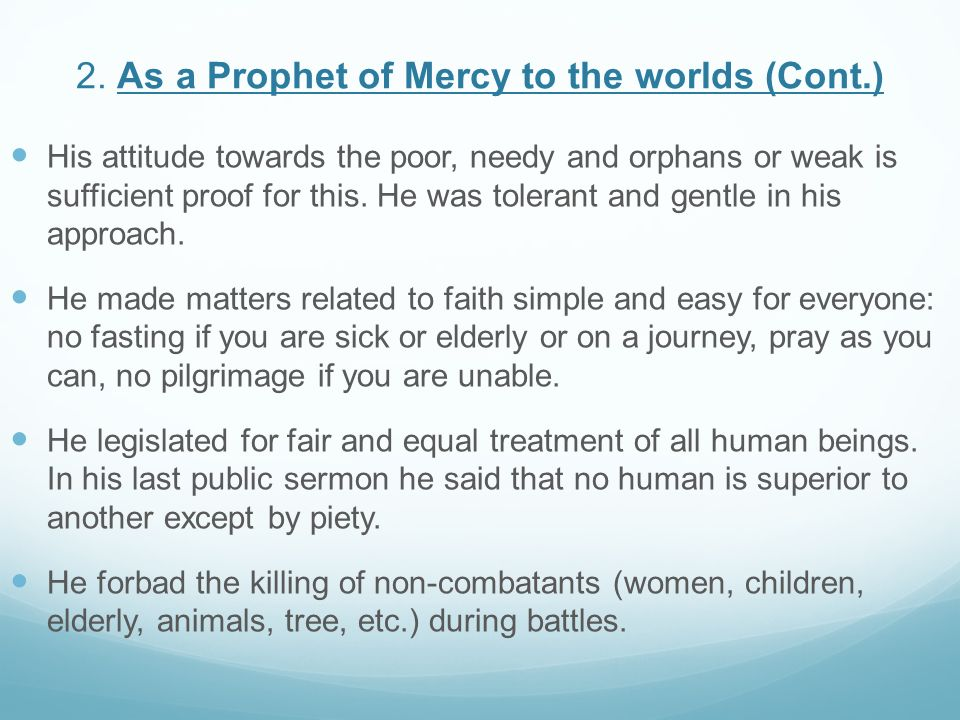 2. As a Prophet of Mercy to the worlds (Cont.) His attitude towards the poor, needy and orphans or weak is sufficient proof for this. He was tolerant