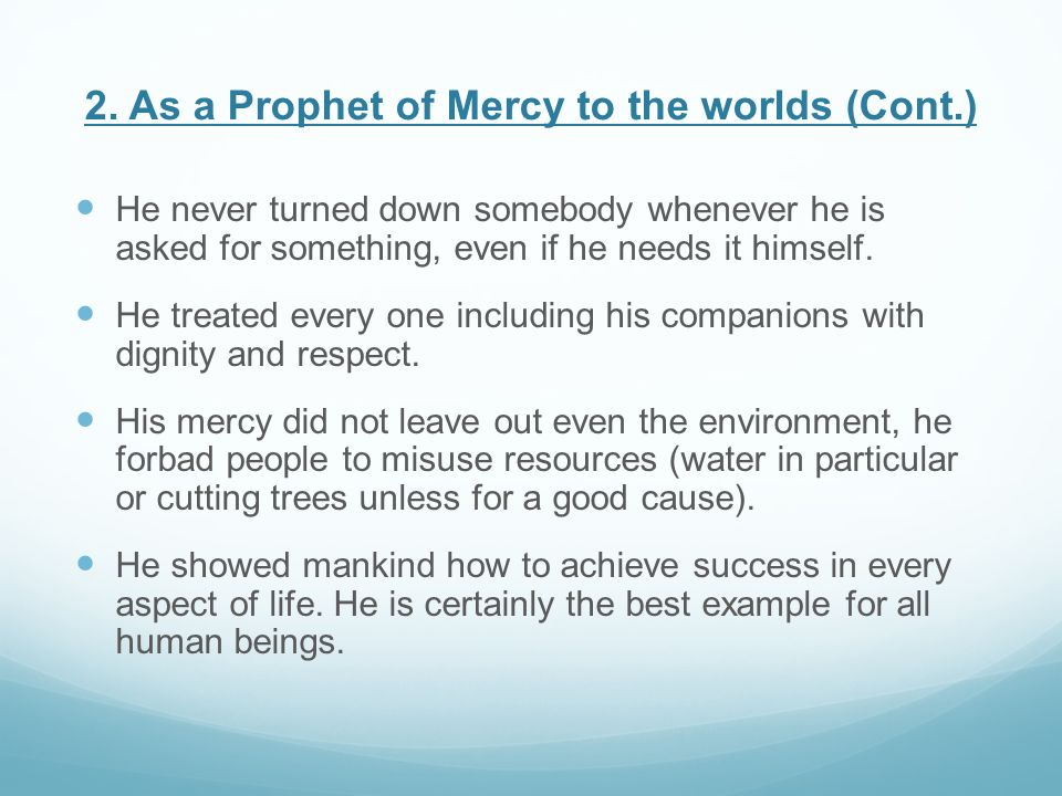 2. As a Prophet of Mercy to the worlds (Cont.) He never turned down somebody whenever he is asked for something, even if he needs it himself. He treat