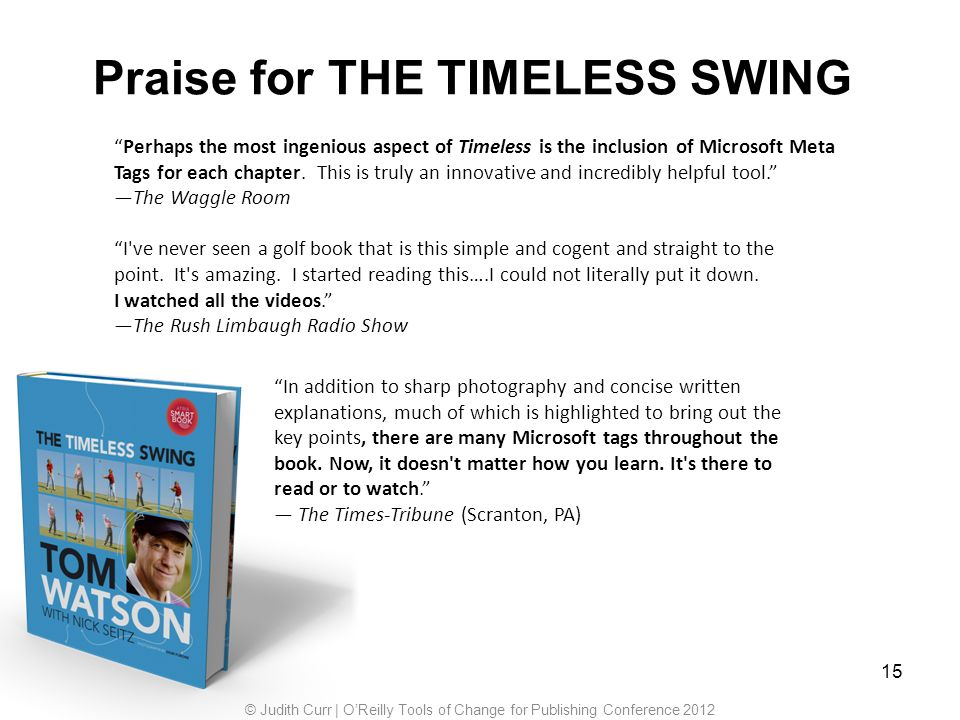 15 Praise for THE TIMELESS SWING Perhaps the most ingenious aspect of Timeless is the inclusion of Microsoft Meta Tags for each chapter. This is truly