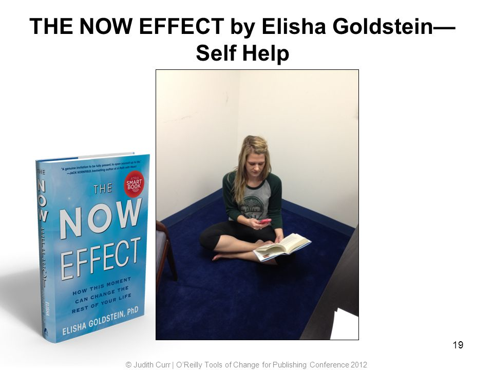 THE NOW EFFECT by Elisha Goldstein Self Help 19 © Judith Curr | OReilly Tools of Change for Publishing Conference 2012