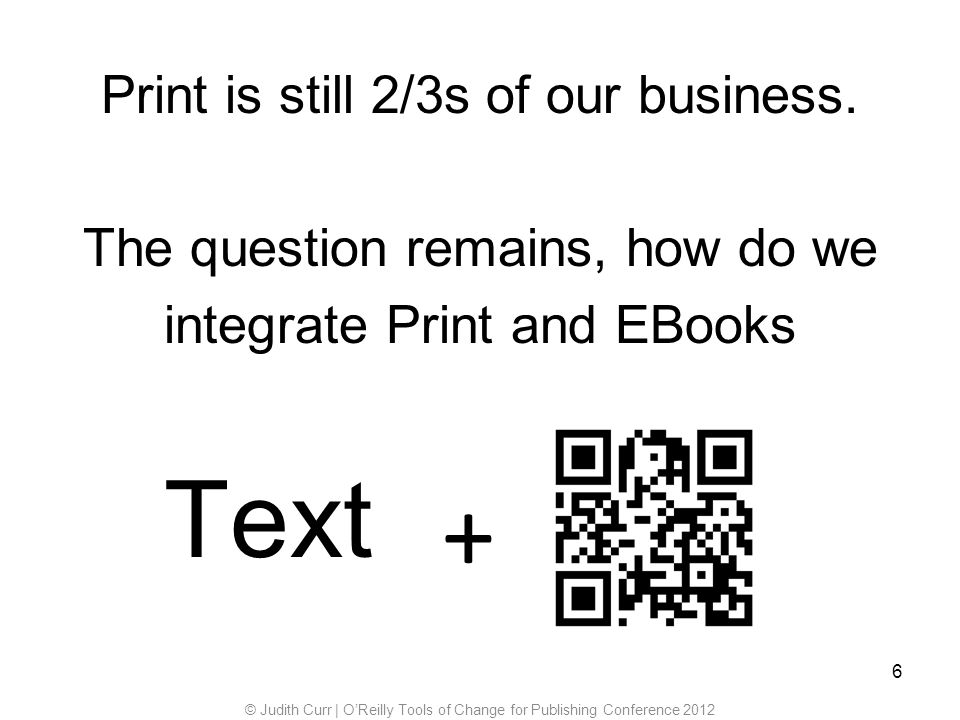 6 Text + Print is still 2/3s of our business.