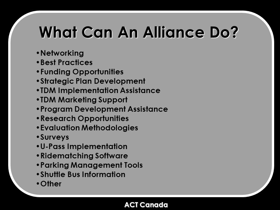 ACT Canada ACT Canada What Can An Alliance Do.
