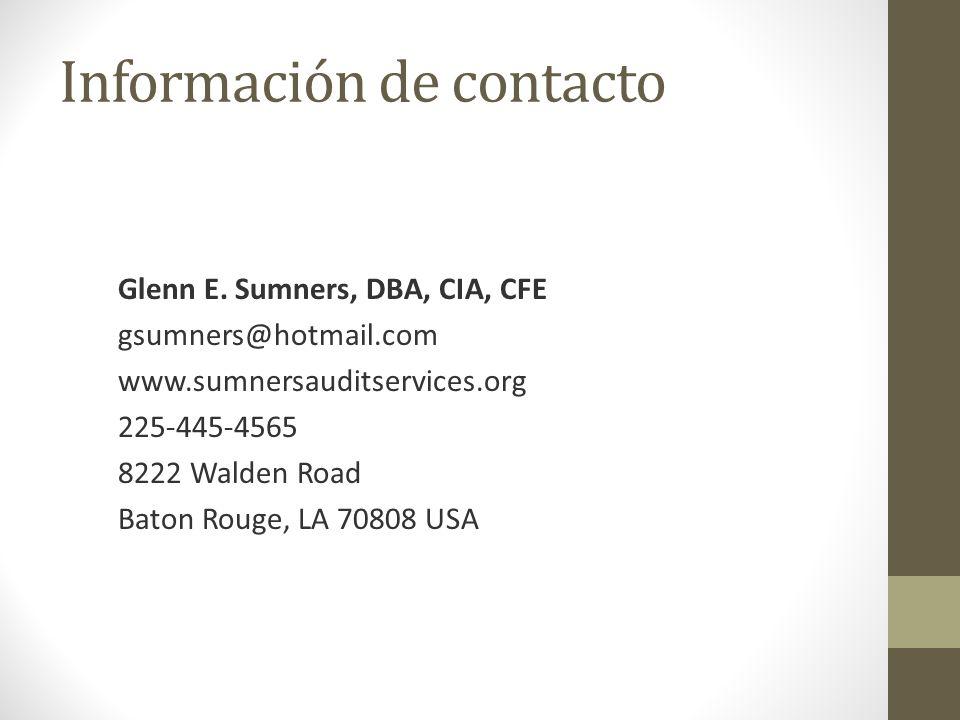 Información de contacto Glenn E. Sumners, DBA, CIA, CFE gsumners@hotmail.com www.sumnersauditservices.org 225-445-4565 8222 Walden Road Baton Rouge, L