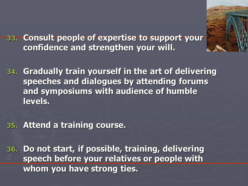 33. Consult people of expertise to support your confidence and strengthen your will.