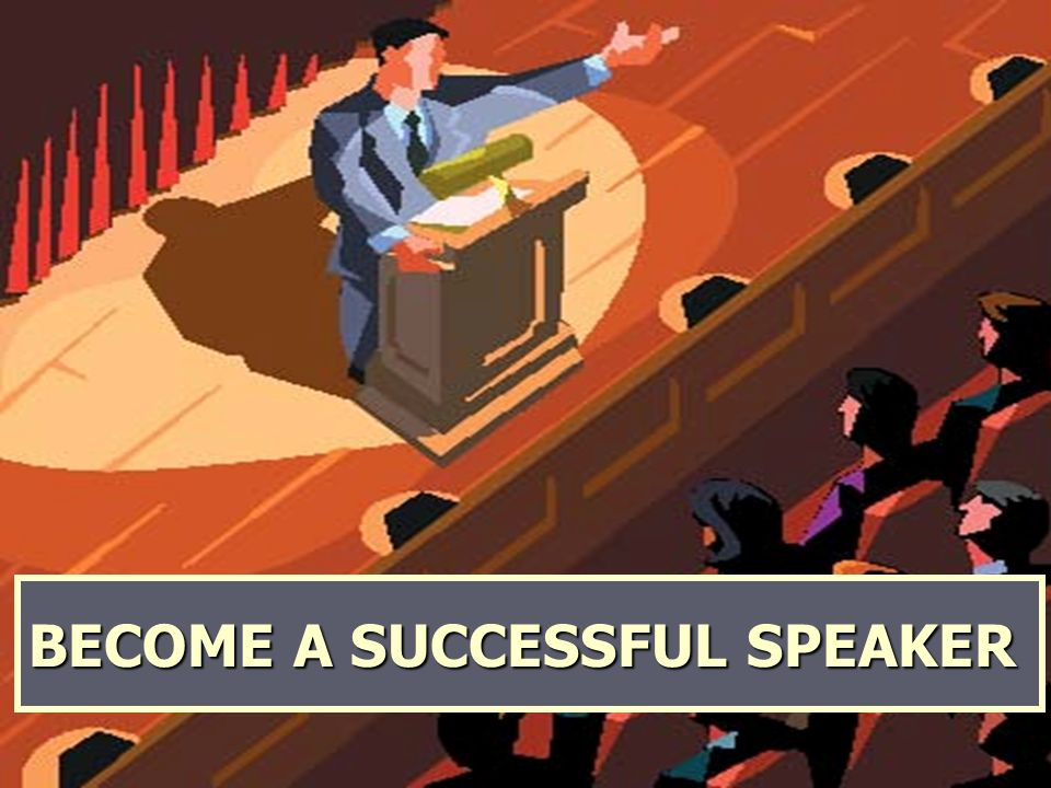 BECOME A SUCCESSFUL SPEAKER