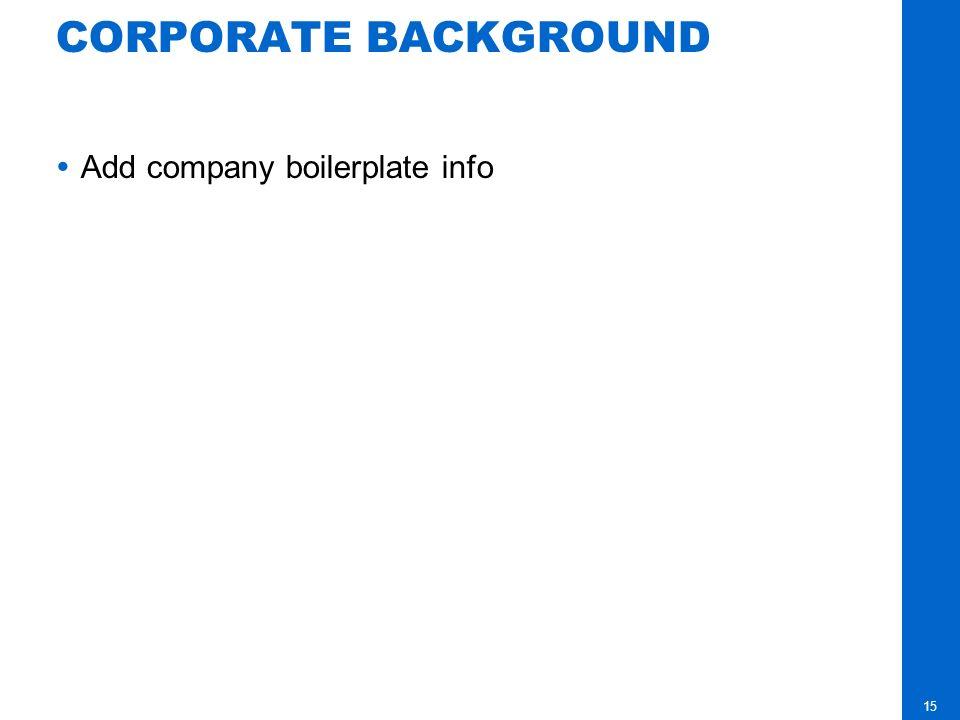15 CORPORATE BACKGROUND Add company boilerplate info