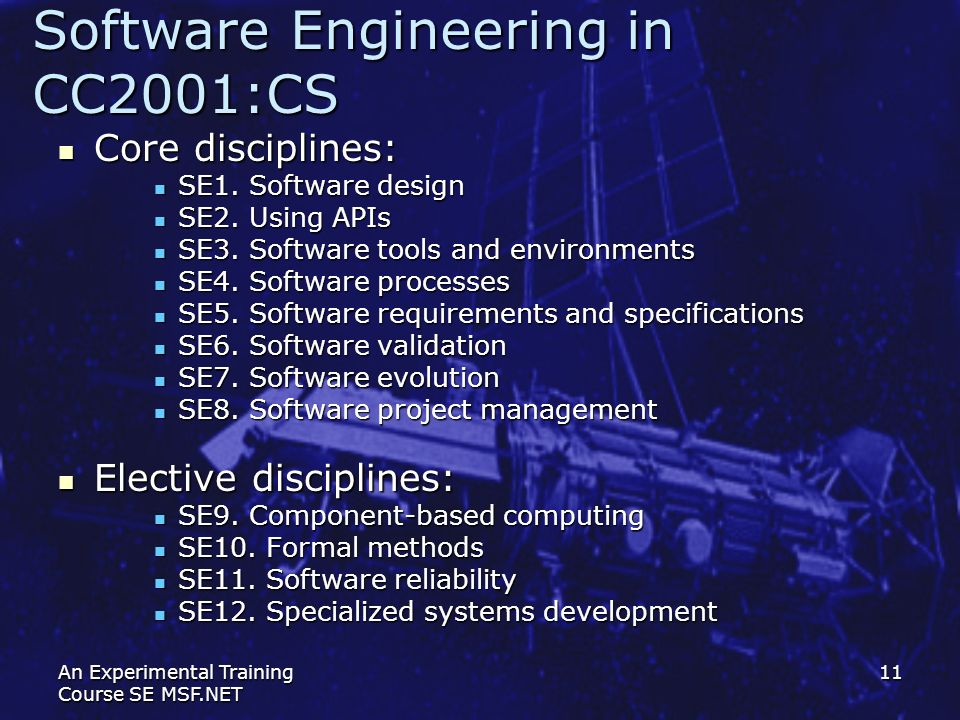 An Experimental Training Course SE MSF.NET 11 Software Engineering in СС2001:CS Core disciplines: Core disciplines: SE1. Software design SE1. Software