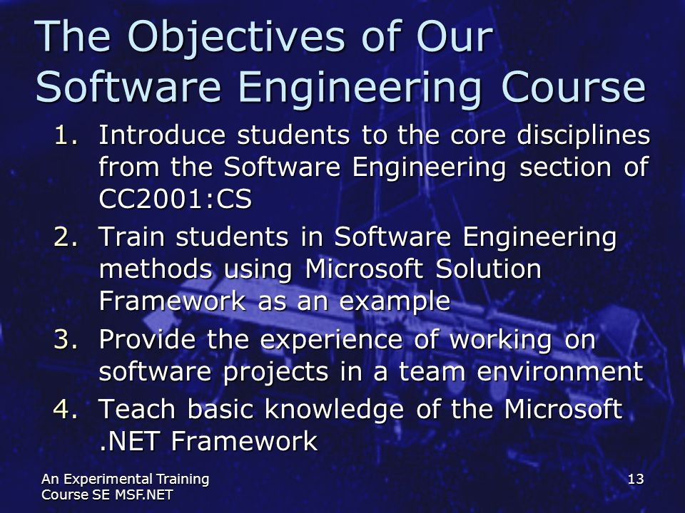 An Experimental Training Course SE MSF.NET 13 The Objectives of Our Software Engineering Course 1.Introduce students to the core disciplines from the