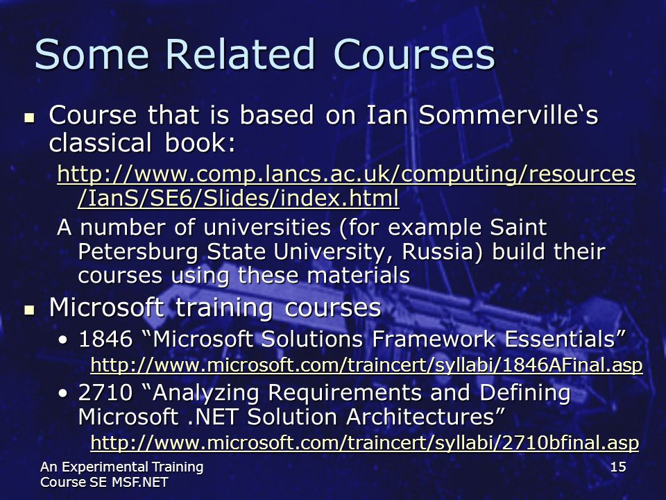 An Experimental Training Course SE MSF.NET 15 Some Related Courses Course that is based on Ian Sommervilles classical book: Course that is based on Ia
