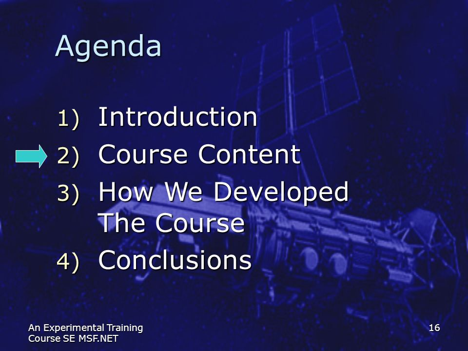 An Experimental Training Course SE MSF.NET 16 Agenda 1) Introduction 2) Course Content 3) How We Developed The Course 4) Conclusions