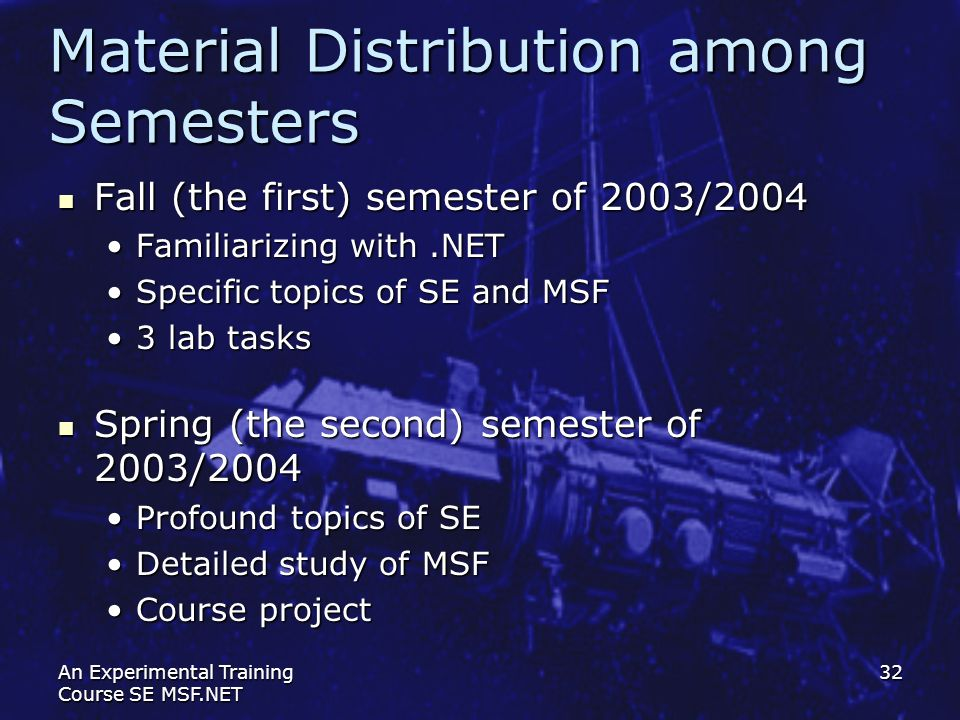 An Experimental Training Course SE MSF.NET 32 Material Distribution among Semesters Fall (the first) semester of 2003/2004 Fall (the first) semester o
