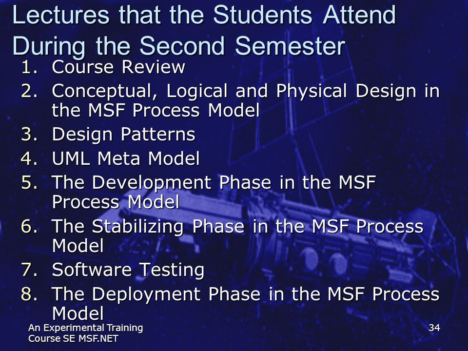 An Experimental Training Course SE MSF.NET 34 1.Course Review 2.Conceptual, Logical and Physical Design in the MSF Process Model 3.Design Patterns 4.U