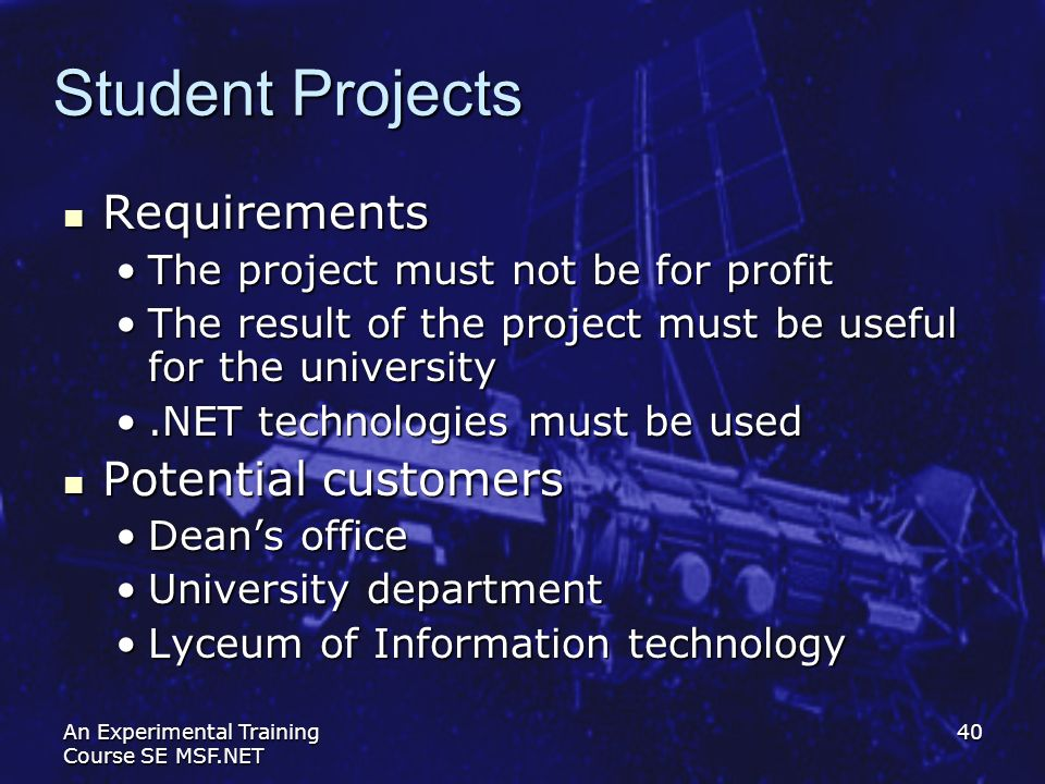 An Experimental Training Course SE MSF.NET 40 Student Projects Requirements Requirements The project must not be for profitThe project must not be for