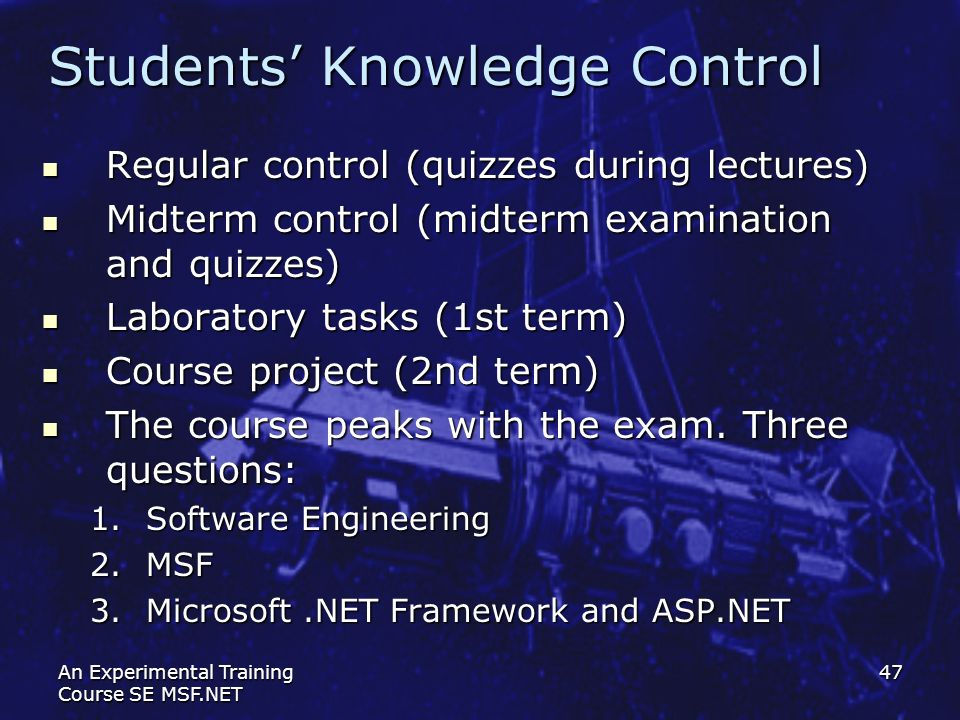 An Experimental Training Course SE MSF.NET 47 Students Knowledge Control Regular control (quizzes during lectures) Regular control (quizzes during lec