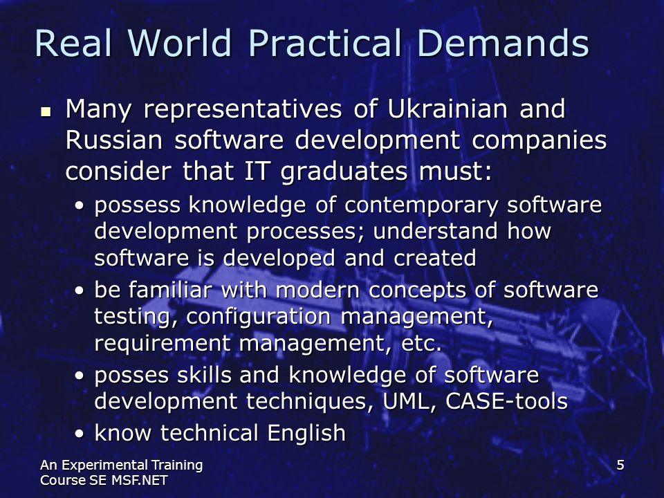 An Experimental Training Course SE MSF.NET 5 Real World Practical Demands Many representatives of Ukrainian and Russian software development companies