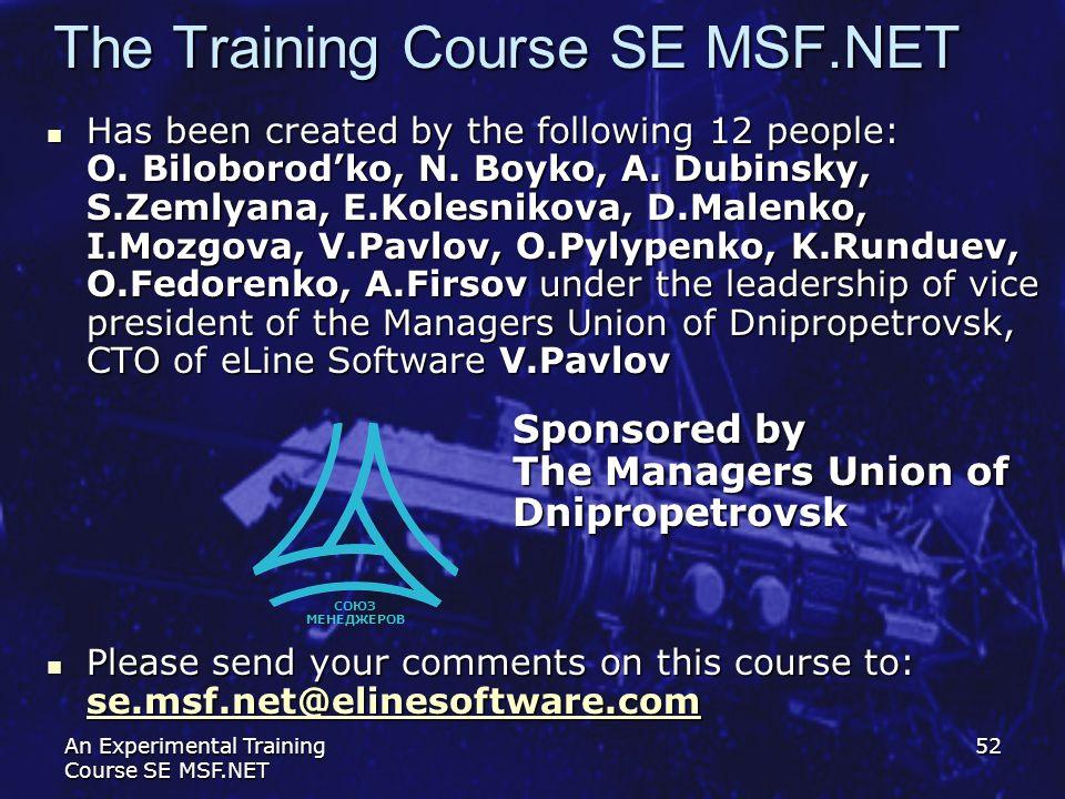 An Experimental Training Course SE MSF.NET 52 Has been created by the following 12 people: O. Biloborodko, N. Boyko, A. Dubinsky, S.Zemlyana, E.Kolesn