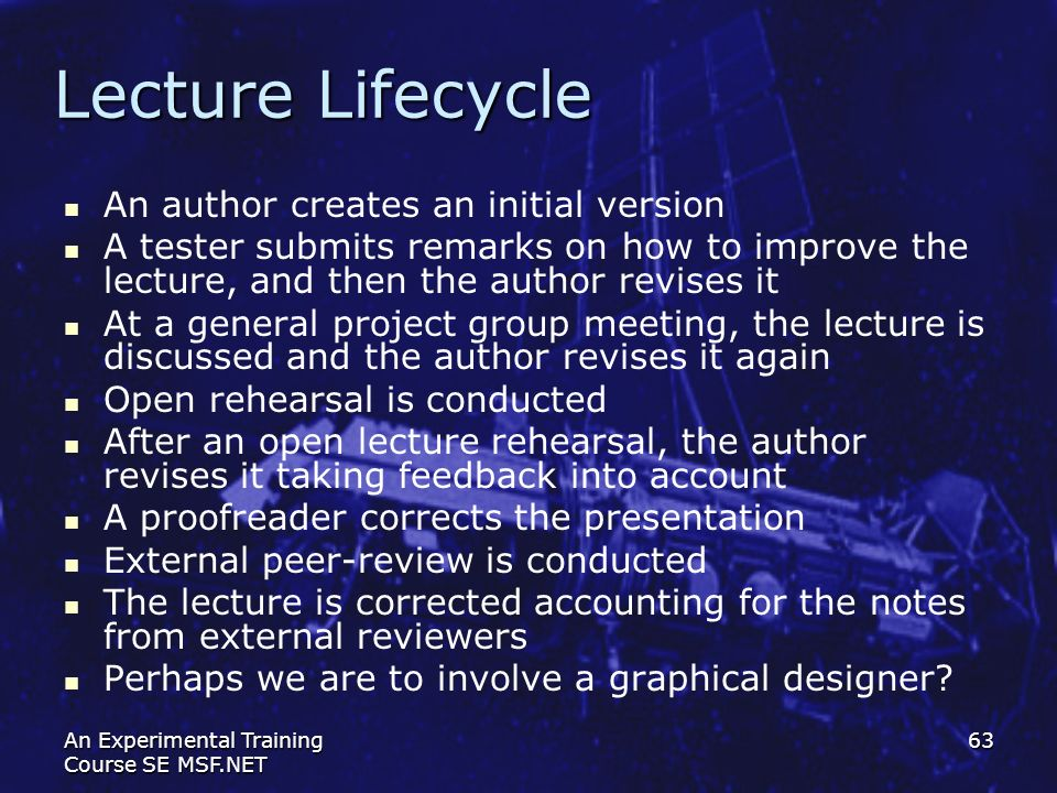 An Experimental Training Course SE MSF.NET 63 Lecture Lifecycle An author creates an initial version A tester submits remarks on how to improve the le