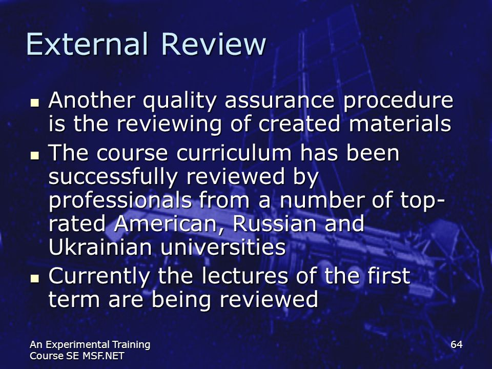 An Experimental Training Course SE MSF.NET 64 External Review Another quality assurance procedure is the reviewing of created materials Another qualit