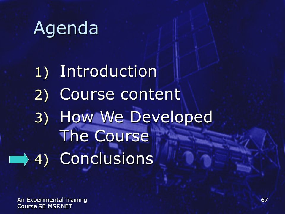 An Experimental Training Course SE MSF.NET 67 Agenda 1) Introduction 2) Course content 3) How We Developed The Course 4) Conclusions
