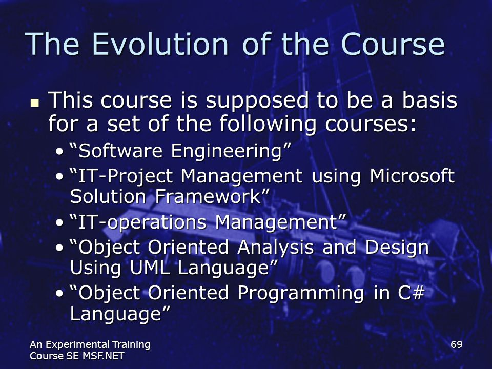 An Experimental Training Course SE MSF.NET 69 The Evolution of the Course This course is supposed to be a basis for a set of the following courses: Th