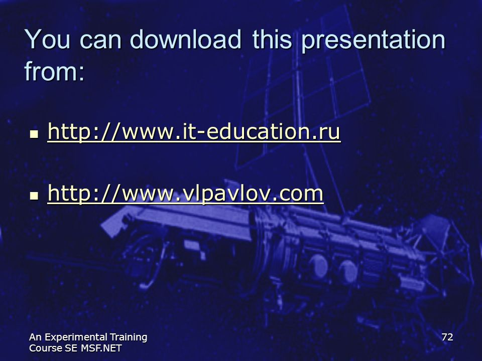 An Experimental Training Course SE MSF.NET 72 You can download this presentation from: http://www.it-education.ru http://www.it-education.ru http://ww
