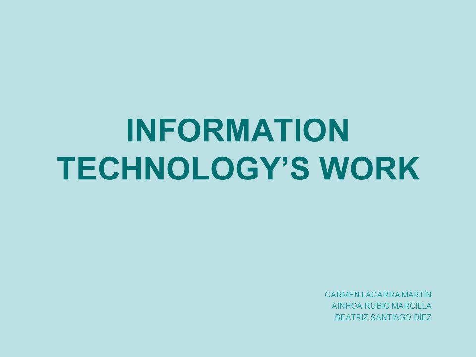INFORMATION TECHNOLOGYS WORK CARMEN LACARRA MARTÍN AINHOA RUBIO MARCILLA BEATRIZ SANTIAGO DÍEZ