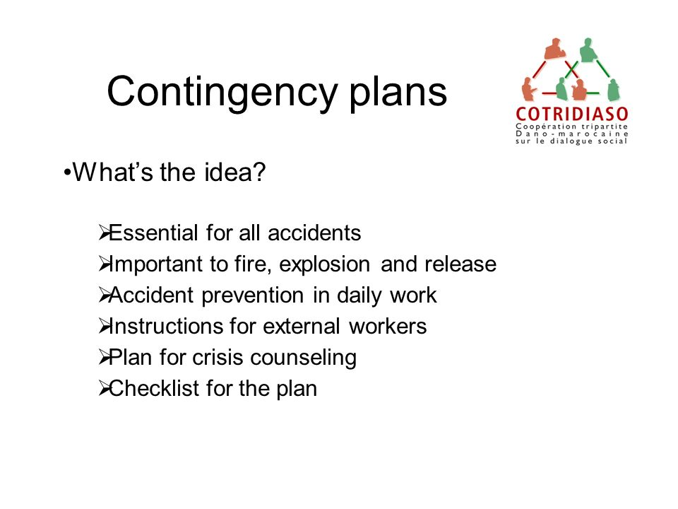Contingency plans Whats the idea? Essential for all accidents Important to fire, explosion and release Accident prevention in daily work Instructions