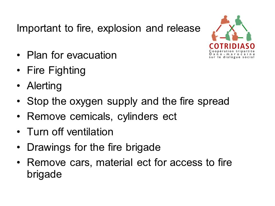Important to fire, explosion and release Plan for evacuation Fire Fighting Alerting Stop the oxygen supply and the fire spread Remove cemicals, cylind