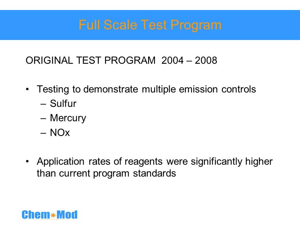 Full Scale Test Program ORIGINAL TEST PROGRAM 2004 – 2008 Testing to demonstrate multiple emission controls –Sulfur –Mercury –NOx Application rates of